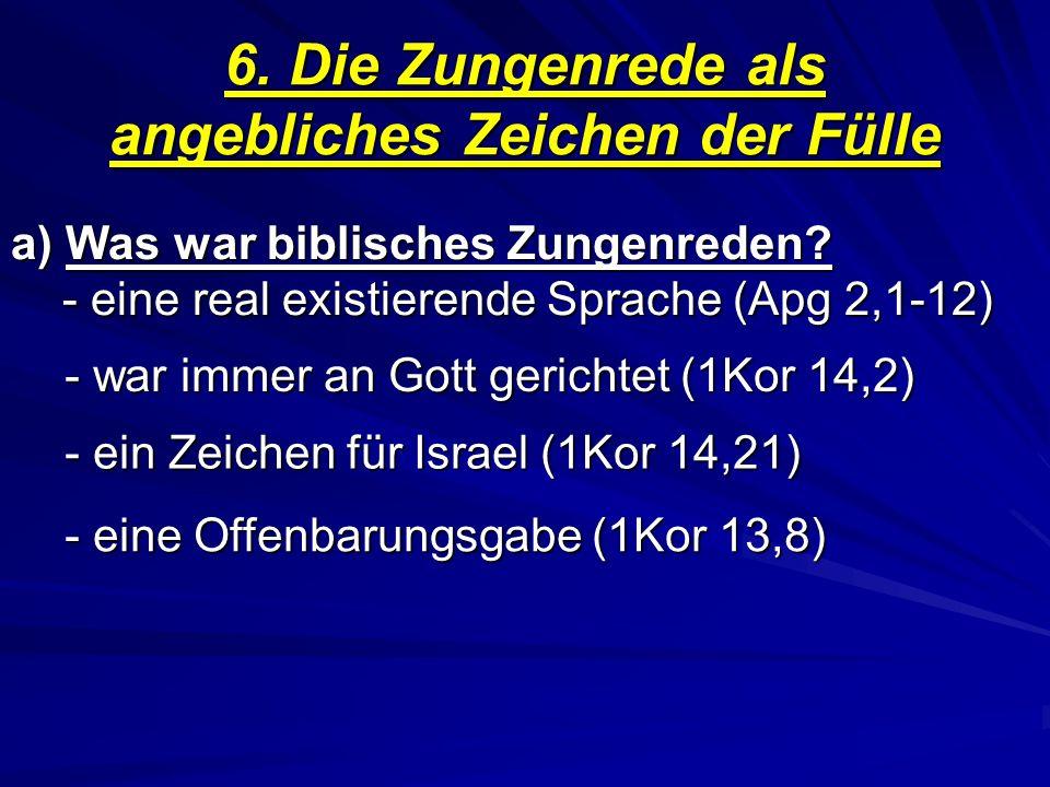 6. Die Zungenrede als angebliches Zeichen der Fülle a) Was war biblisches Zungenreden? - eine real existierende Sprache (Apg 2,1-12) - war immer an Go