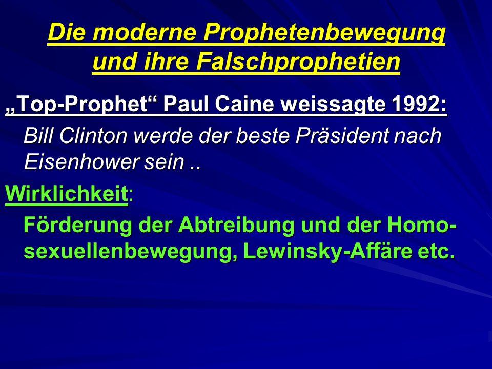Die moderne Prophetenbewegung und ihre Falschprophetien Top-Prophet Paul Caine weissagte 1992: Bill Clinton werde der beste Präsident nach Eisenhower sein..