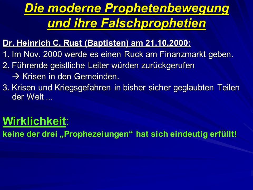 Die moderne Prophetenbewegung und ihre Falschprophetien Dr. Heinrich C. Rust (Baptisten) am 21.10.2000: 1. Im Nov. 2000 werde es einen Ruck am Finanzm