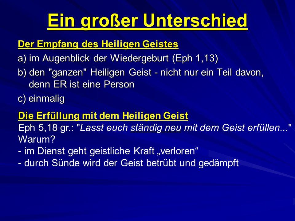 Ein großer Unterschied Der Empfang des Heiligen Geistes a) im Augenblick der Wiedergeburt (Eph 1,13) b) den