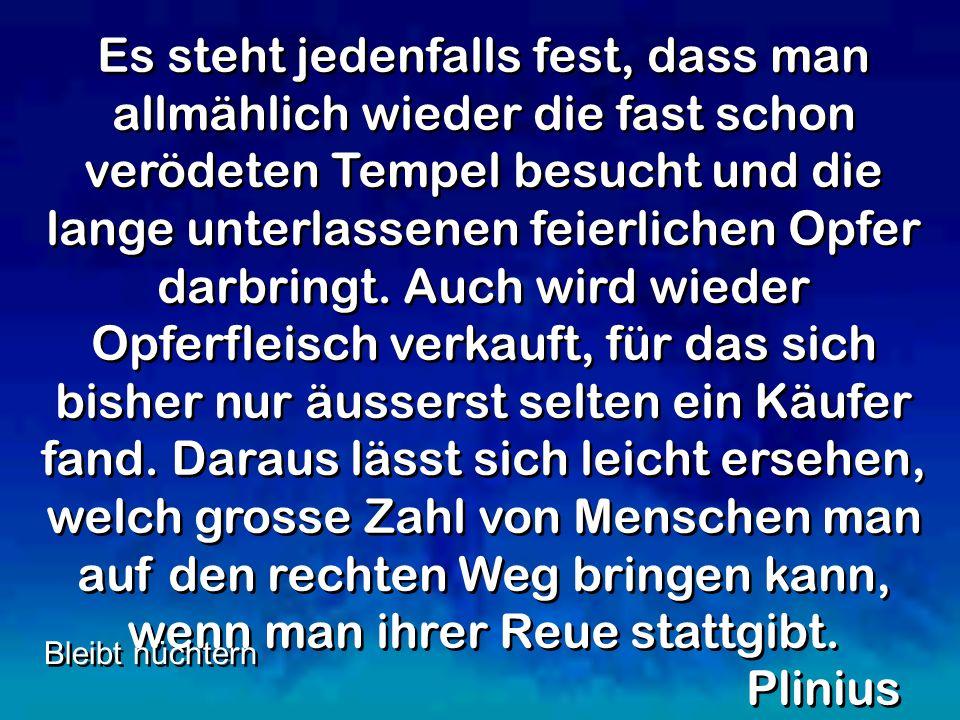 Es steht jedenfalls fest, dass man allmählich wieder die fast schon verödeten Tempel besucht und die lange unterlassenen feierlichen Opfer darbringt.