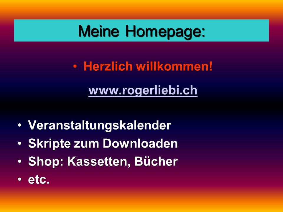Meine Homepage: Herzlich willkommen!Herzlich willkommen! www.rogerliebi.ch VeranstaltungskalenderVeranstaltungskalender Skripte zum DownloadenSkripte