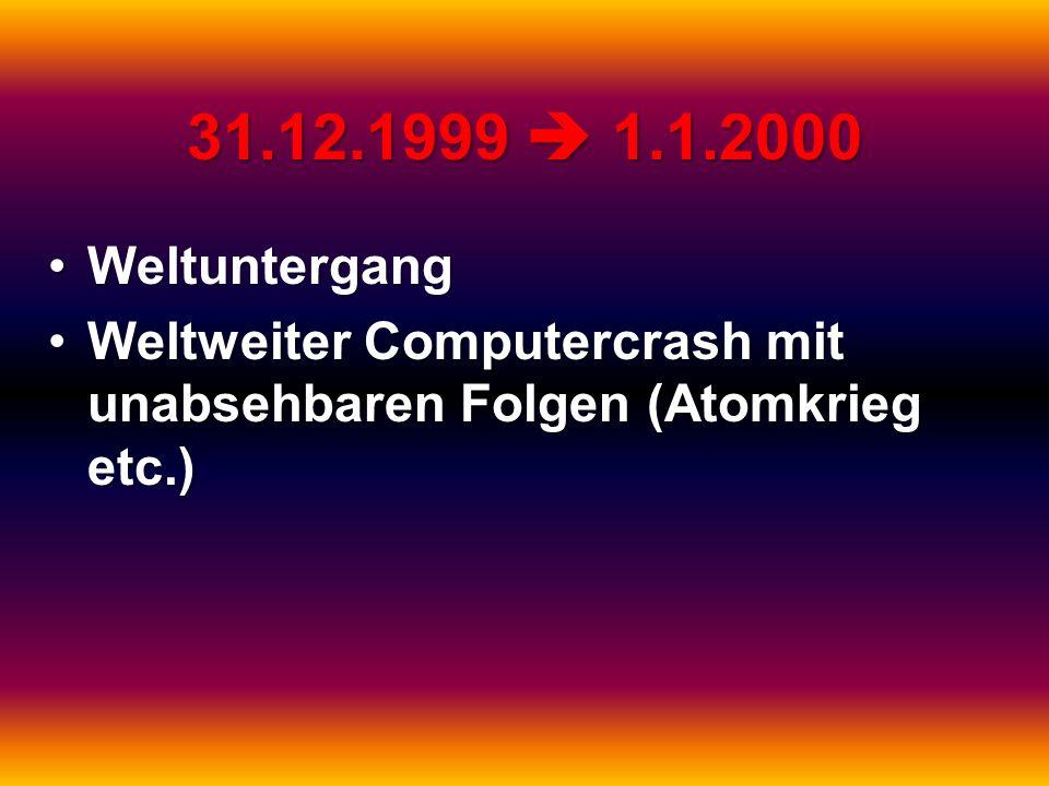 31.12.1999 1.1.2000 WeltuntergangWeltuntergang Weltweiter Computercrash mit unabsehbaren Folgen (Atomkrieg etc.)Weltweiter Computercrash mit unabsehba