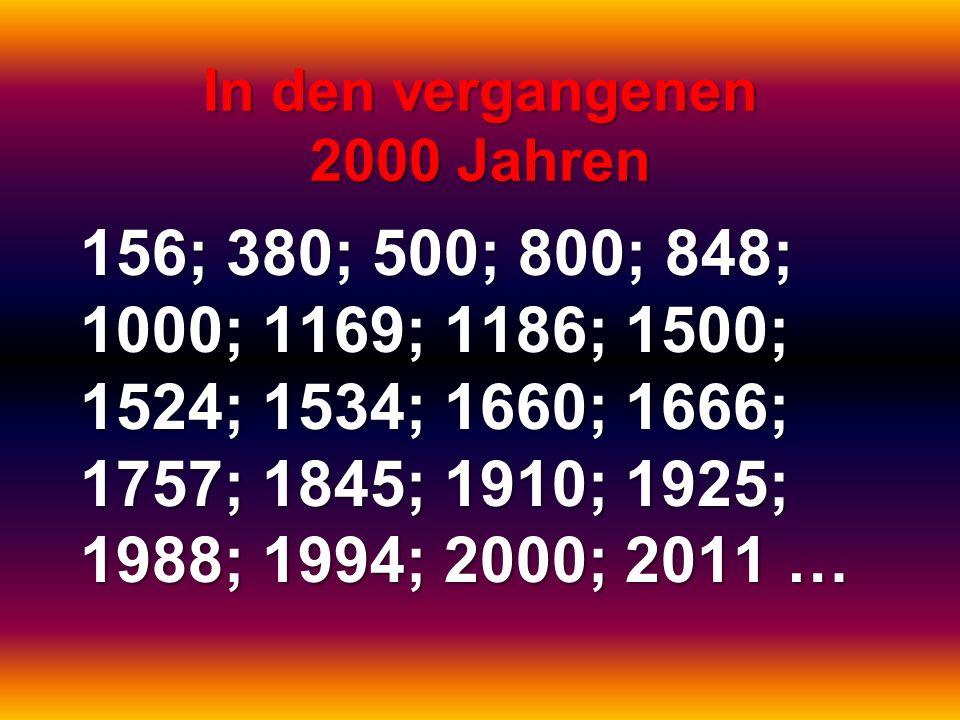 In den vergangenen 2000 Jahren 156; 380; 500; 800; 848; 1000; 1169; 1186; 1500; 1524; 1534; 1660; 1666; 1757; 1845; 1910; 1925; 1988; 1994; 2000; 2011
