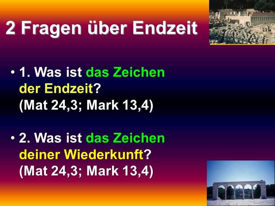 2 Fragen über Endzeit 1. Was ist das Zeichen der Endzeit?1. Was ist das Zeichen der Endzeit? (Mat 24,3; Mark 13,4) 2. Was ist das Zeichen deiner Wiede
