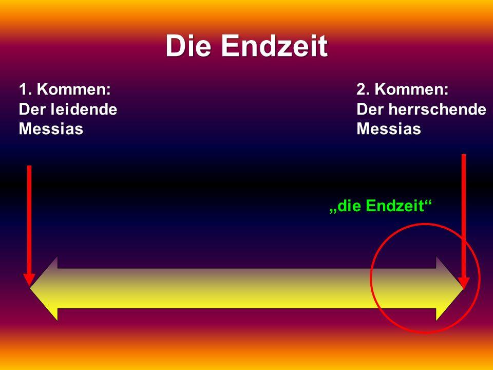 1. Kommen: Der leidende Messias. Kommen: 2. Kommen: Der herrschende Messias Die Endzeit die Endzeit