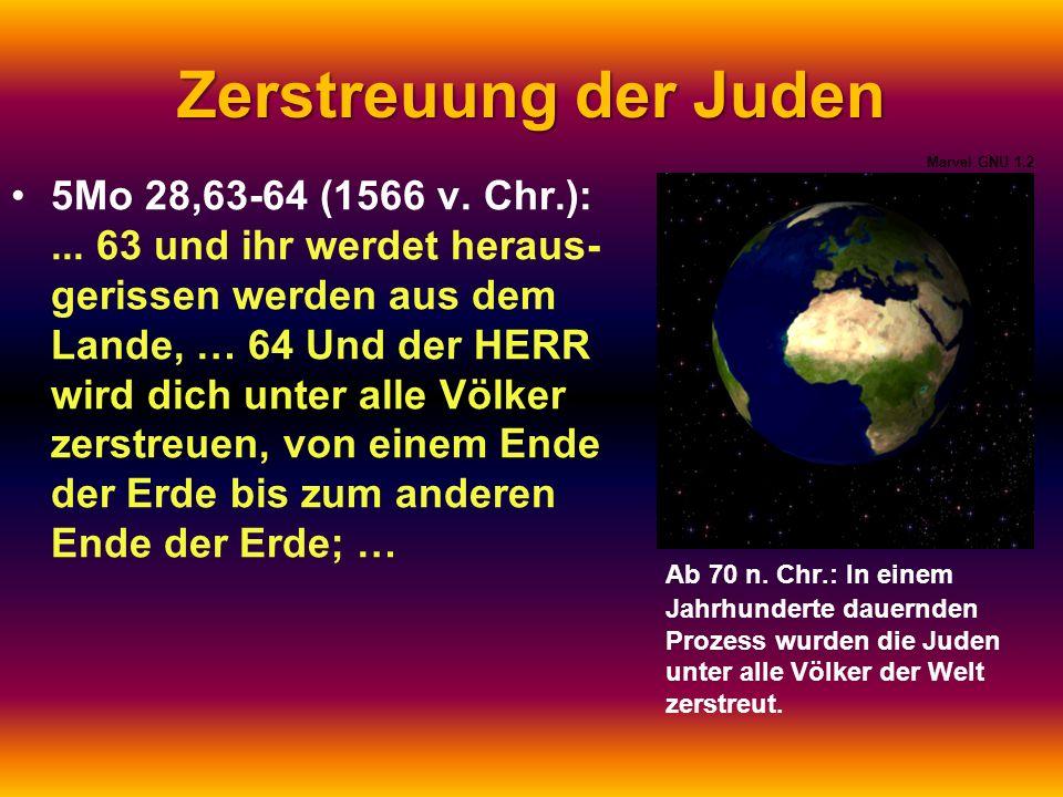 Zerstreuung der Juden Ab 70 n. Chr.: In einem Jahrhunderte dauernden Prozess wurden die Juden unter alle Völker der Welt zerstreut. 5Mo 28,63-64 (1566