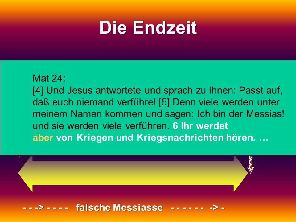 1. Kommen: Der leidende Messias 2. Kommen: Der herrschende Messias Die Endzeit - - -> - - - - falsche Messiasse - - - - - - -> - Mat 24: [4] Und Jesus
