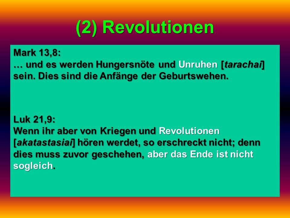 (2) Revolutionen Luk 21,9: Wenn ihr aber von Kriegen und Revolutionen [akatastasiai] hören werdet, so erschreckt nicht; denn dies muss zuvor geschehen