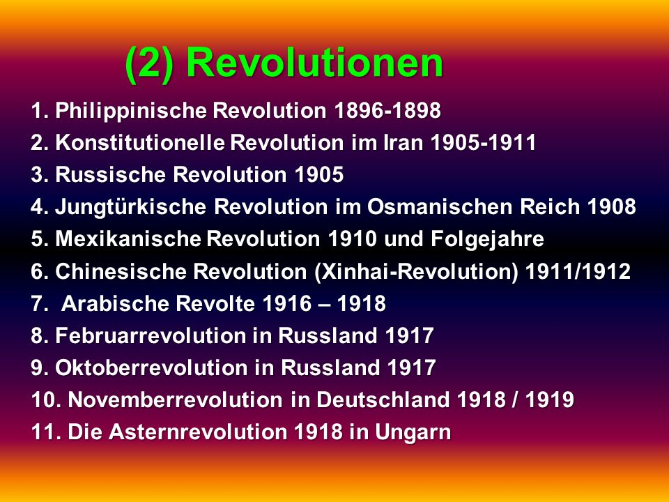 (2) Revolutionen 1. Philippinische Revolution 1896-1898 2. Konstitutionelle Revolution im Iran 1905-1911 3. Russische Revolution 1905 4. Jungtürkische