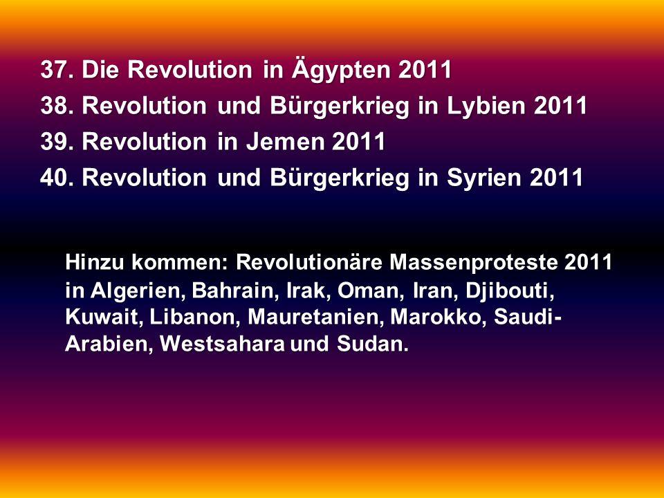 37. Die Revolution in Ägypten 2011 38. Revolution und Bürgerkrieg in Lybien 2011 39. Revolution in Jemen 2011 40. Revolution und Bürgerkrieg in Syrien