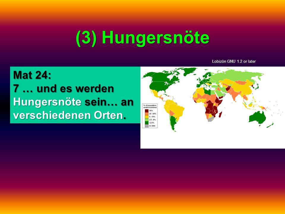 (3) Hungersnöte Mat 24: 7 … und es werden Hungersnöte sein… an verschiedenen Orten. Lobizòn GNU 1.2 or later
