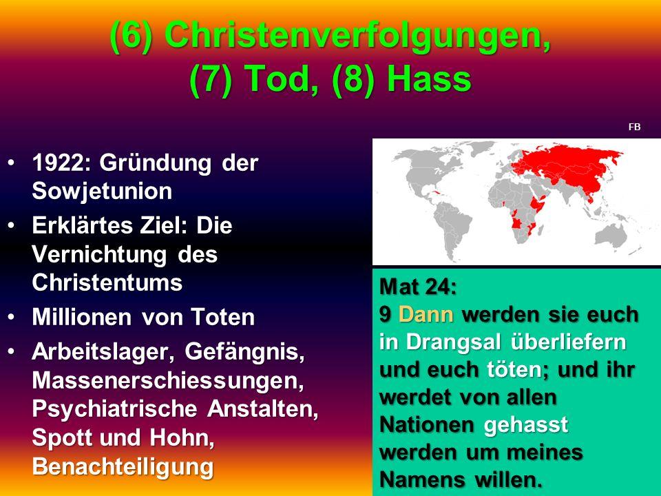 (6) Christenverfolgungen, (7) Tod, (8) Hass 1922: Gründung der Sowjetunion1922: Gründung der Sowjetunion Erklärtes Ziel: Die Vernichtung des Christent