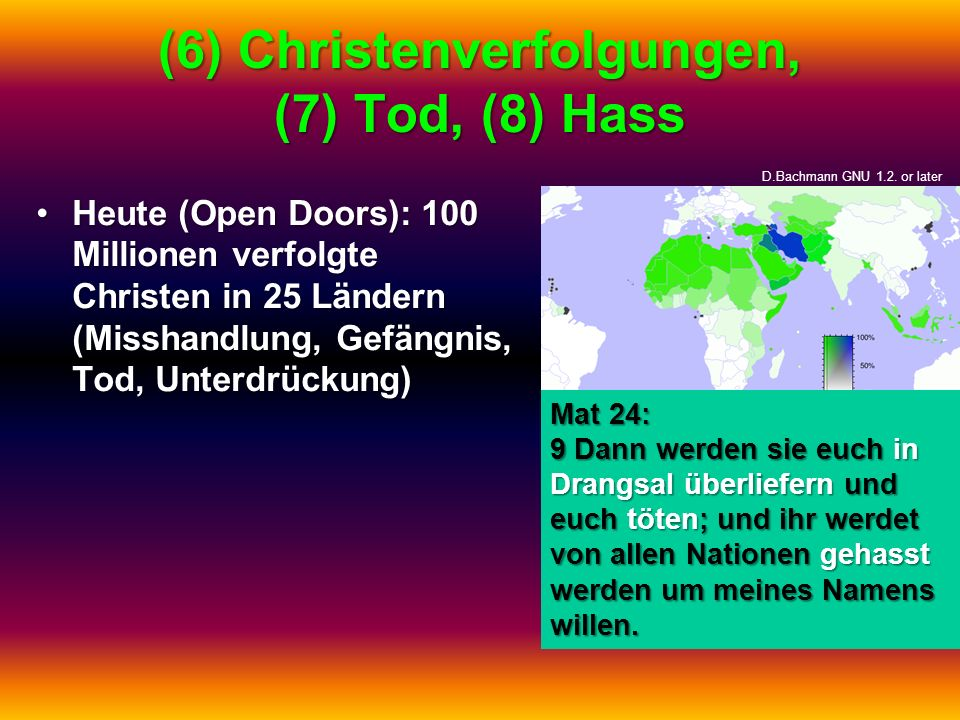 (6) Christenverfolgungen, (7) Tod, (8) Hass Heute (Open Doors): 100 Millionen verfolgte Christen in 25 Ländern (Misshandlung, Gefängnis, Tod, Unterdrü