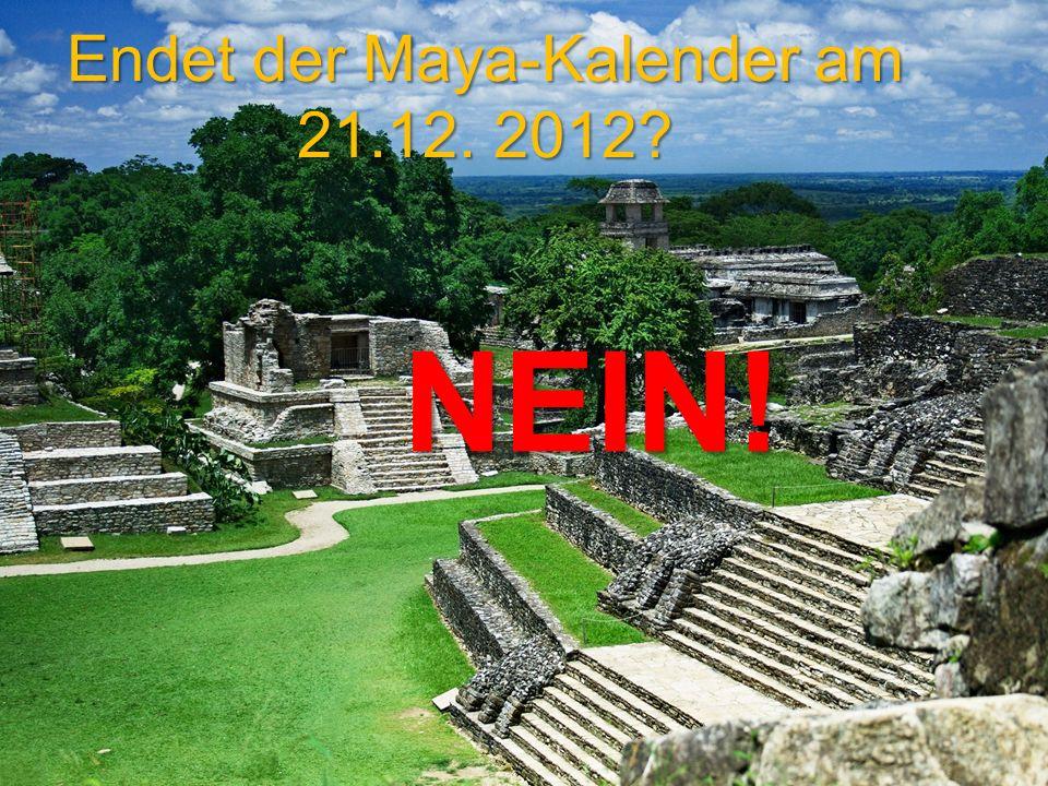 Endet der Maya-Kalender am 21.12. 2012? NEIN!