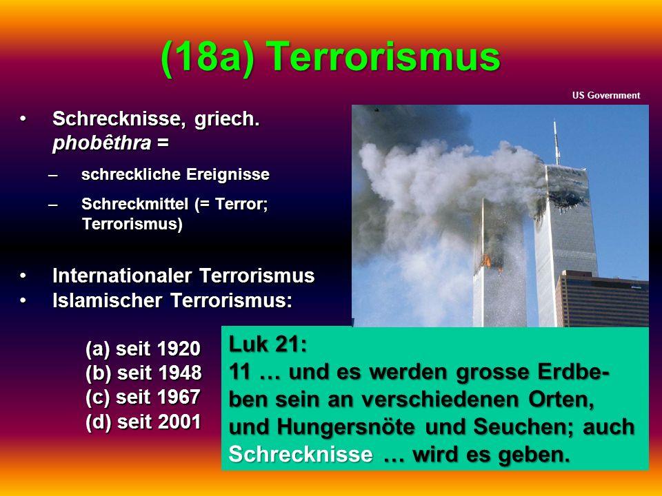 (18a) Terrorismus Schrecknisse, griech. phobêthra =Schrecknisse, griech. phobêthra = –schreckliche Ereignisse –Schreckmittel (= Terror; Terrorismus) I