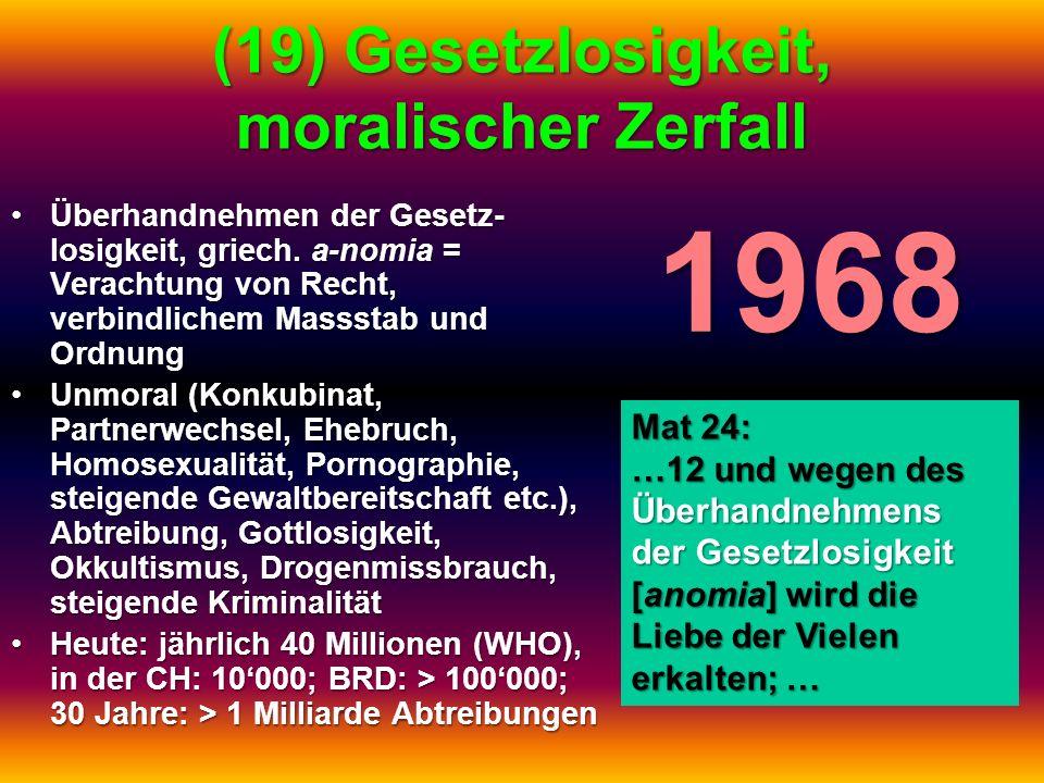 (19) Gesetzlosigkeit, moralischer Zerfall Überhandnehmen der Gesetz- losigkeit, griech. a-nomia = Verachtung von Recht, verbindlichem Massstab und Ord