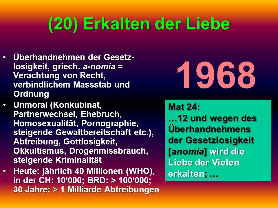 (20) Erkalten der Liebe Überhandnehmen der Gesetz- losigkeit, griech. a-nomia = Verachtung von Recht, verbindlichem Massstab und OrdnungÜberhandnehmen