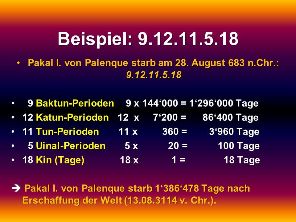 Beispiel: 9.12.11.5.18 Pakal I. von Palenque starb am 28. August 683 n.Chr.: 9.12.11.5.18Pakal I. von Palenque starb am 28. August 683 n.Chr.: 9.12.11