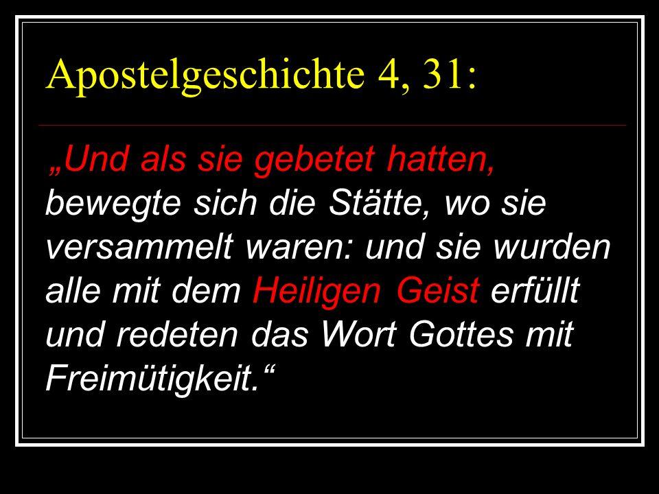 Apostelgeschichte 4, 31: Und als sie gebetet hatten, bewegte sich die Stätte, wo sie versammelt waren: und sie wurden alle mit dem Heiligen Geist erfü