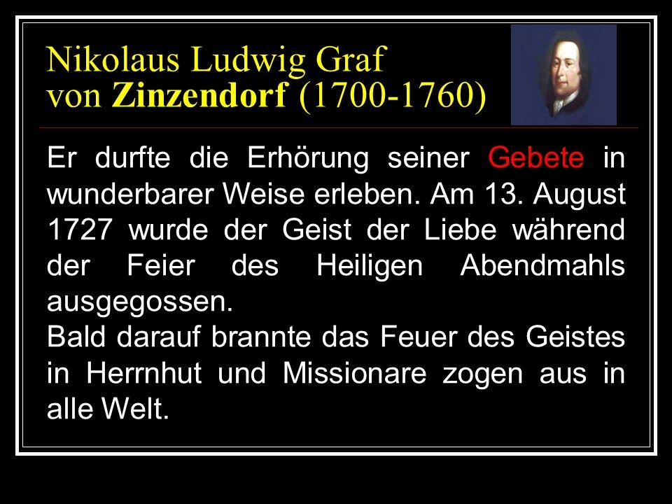 Nikolaus Ludwig Graf von Zinzendorf (1700-1760) Er durfte die Erhörung seiner Gebete in wunderbarer Weise erleben. Am 13. August 1727 wurde der Geist