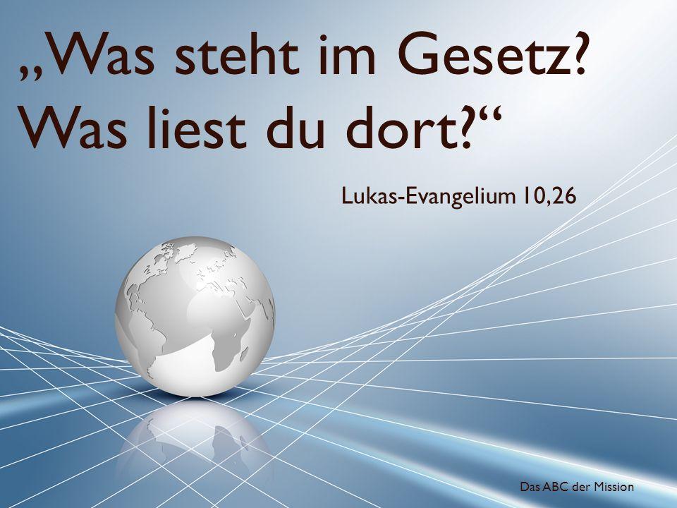 Was steht im Gesetz? Was liest du dort? Lukas-Evangelium 10,26 Das ABC der Mission