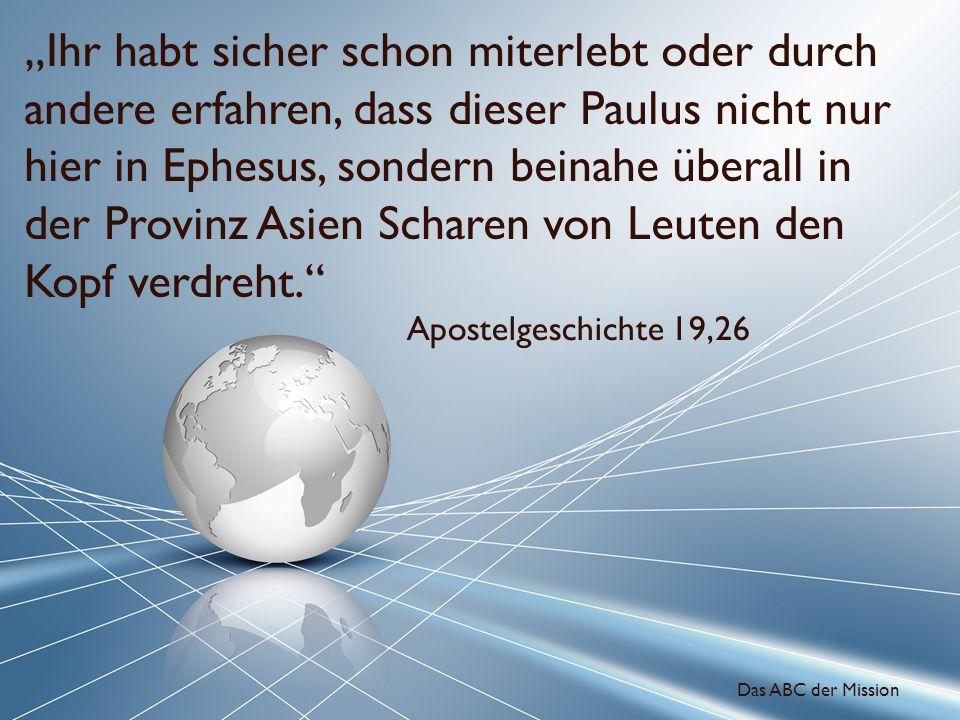 Ihr habt sicher schon miterlebt oder durch andere erfahren, dass dieser Paulus nicht nur hier in Ephesus, sondern beinahe überall in der Provinz Asien