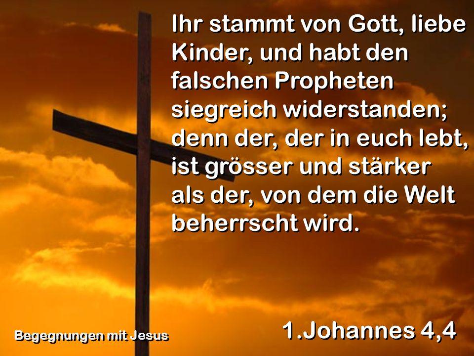 Ihr stammt von Gott, liebe Kinder, und habt den falschen Propheten siegreich widerstanden; denn der, der in euch lebt, ist grösser und stärker als der