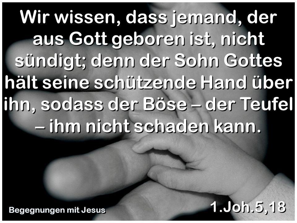 Wir wissen, dass jemand, der aus Gott geboren ist, nicht sündigt; denn der Sohn Gottes hält seine schützende Hand über ihn, sodass der Böse – der Teuf