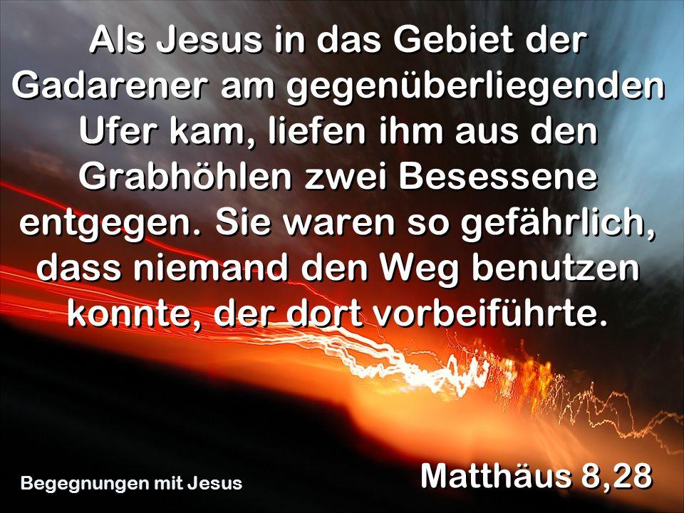Als Jesus in das Gebiet der Gadarener am gegenüberliegenden Ufer kam, liefen ihm aus den Grabhöhlen zwei Besessene entgegen. Sie waren so gefährlich,