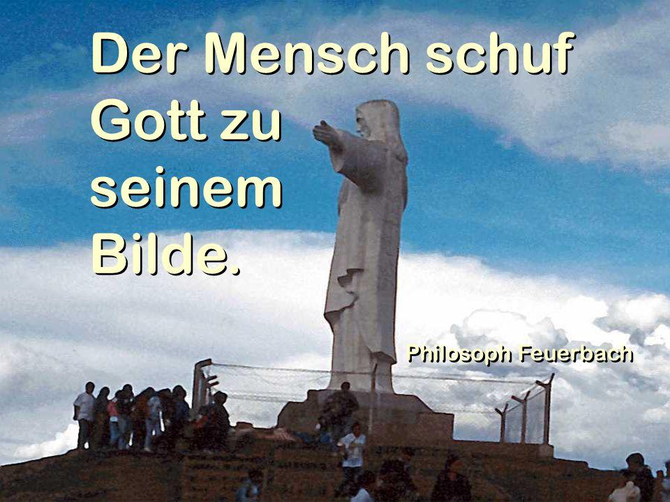 Der Mensch schuf Gott zu seinem Bilde. Philosoph Feuerbach
