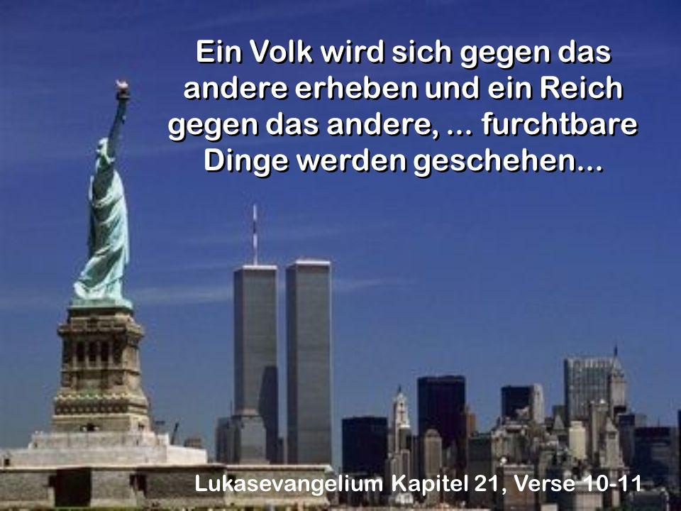Ein Volk wird sich gegen das andere erheben und ein Reich gegen das andere,... furchtbare Dinge werden geschehen... Lukasevangelium Kapitel 21, Verse