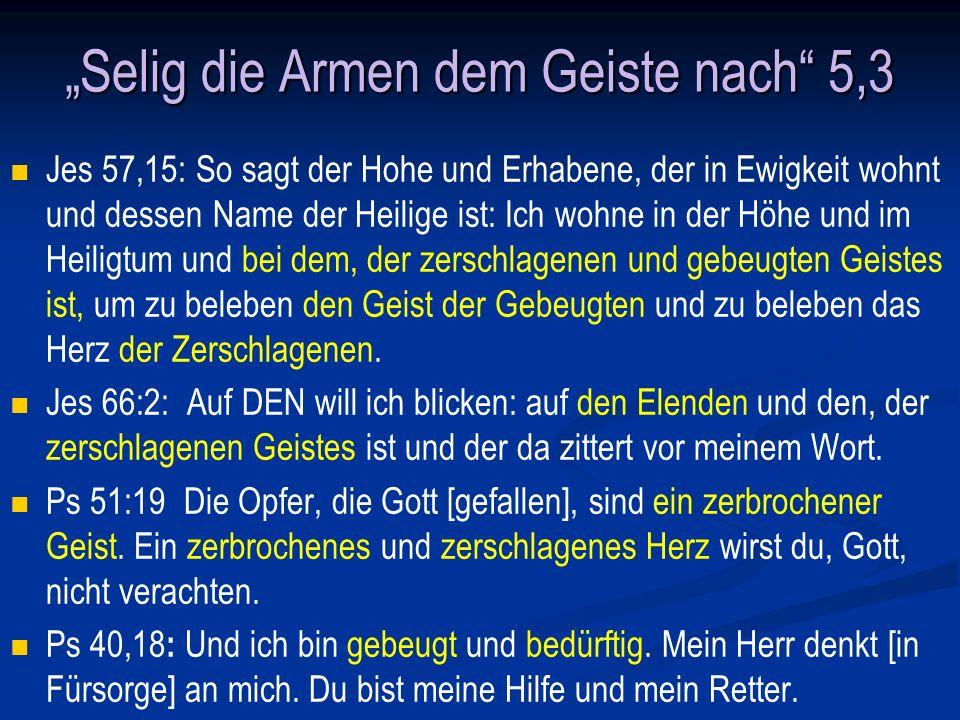 Die Seligpreisungen Mt 5,3-12 1 Selig die Armen dem Geiste nach – weil ihnen das Königreich der Himmel gehört.