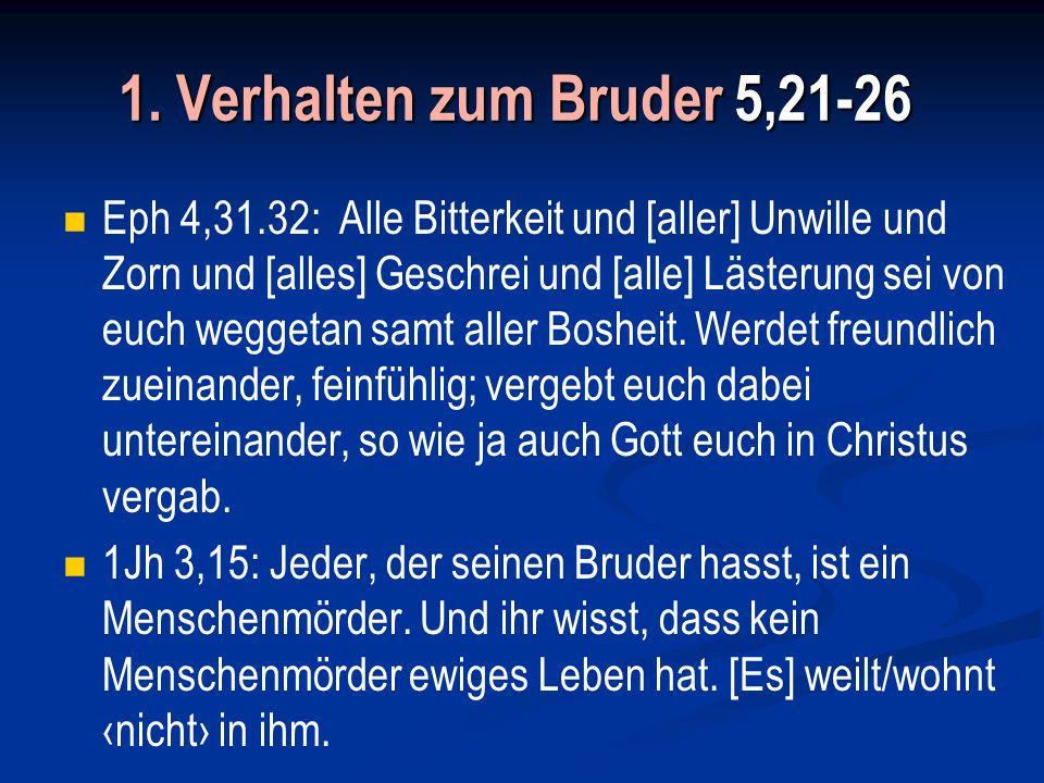 1.Verhalten zum Bruder 5,21-26 a.