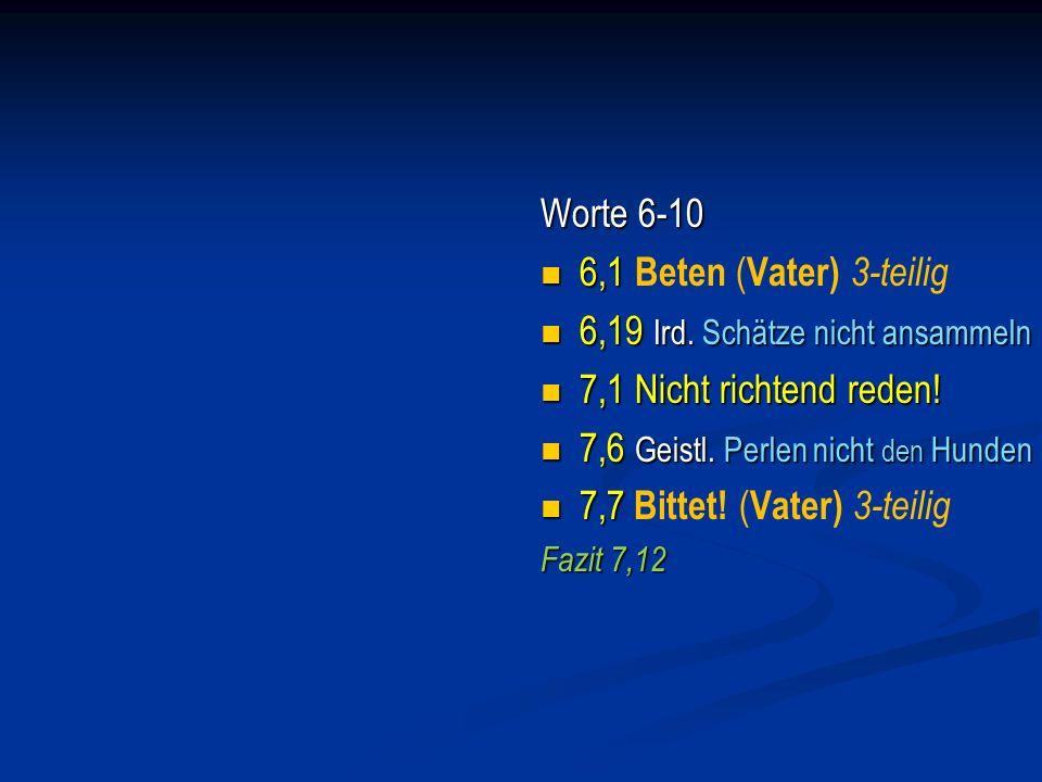 Hauptteil: 5,21 – 7,12: Die 10 Worte Jesu Die Worte 6-10 : 6,1- 7,12 6.