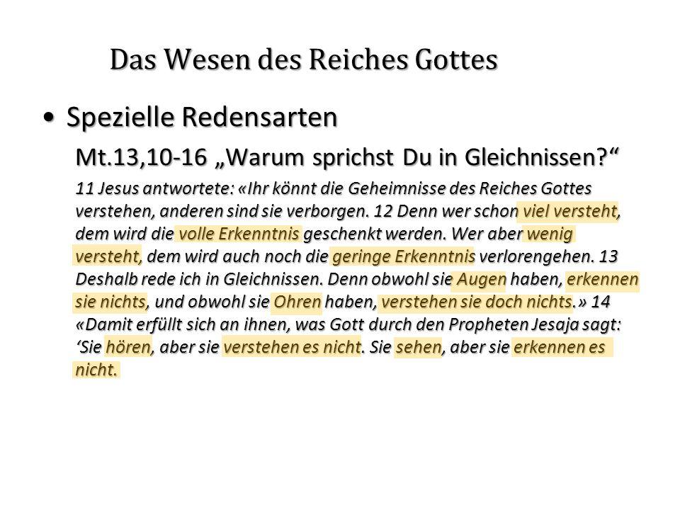 Das Wesen des Reiches Gottes Spezielle RedensartenSpezielle Redensarten Mt.13,10-16 Warum sprichst Du in Gleichnissen? 11 Jesus antwortete: «Ihr könnt