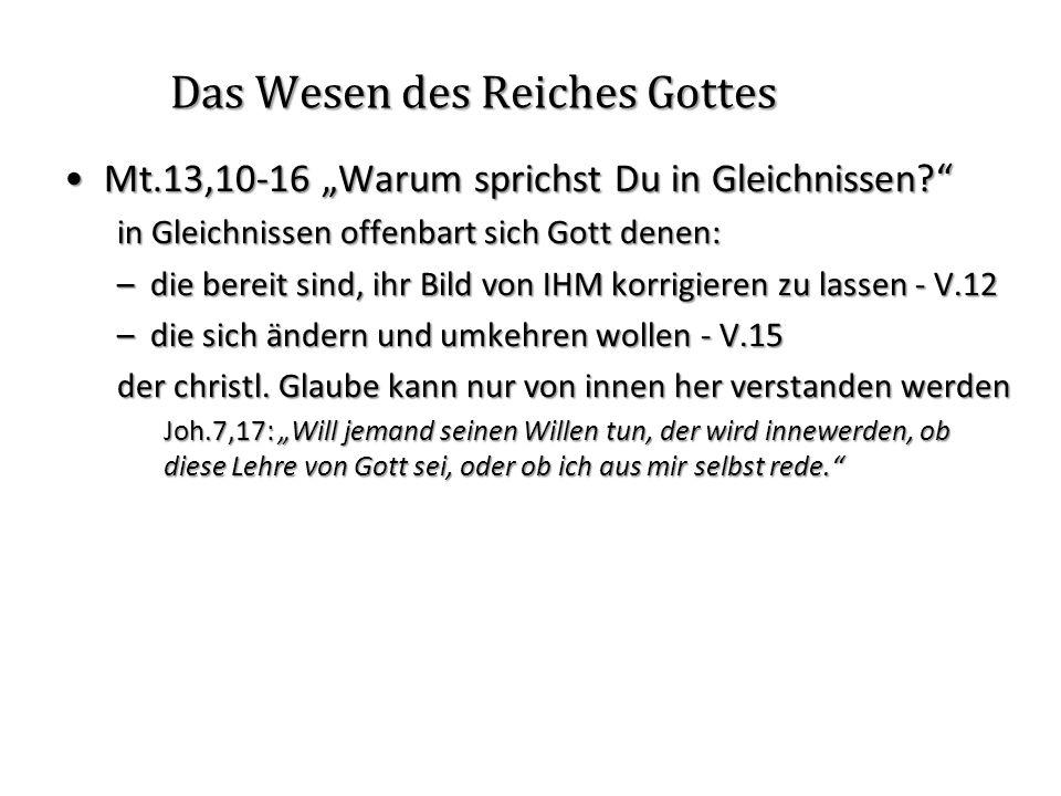 Das Wesen des Reiches Gottes Mt.13,10-16 Warum sprichst Du in Gleichnissen?Mt.13,10-16 Warum sprichst Du in Gleichnissen? in Gleichnissen offenbart si