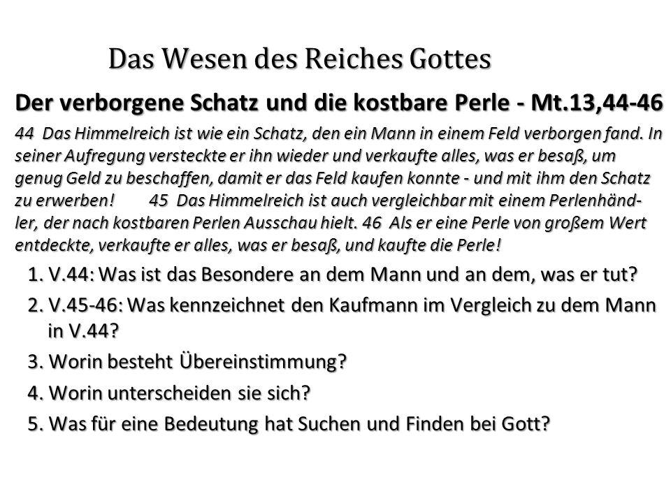 Das Wesen des Reiches Gottes Der verborgene Schatz und die kostbare Perle - Mt.13,44-46 44 Das Himmelreich ist wie ein Schatz, den ein Mann in einem F