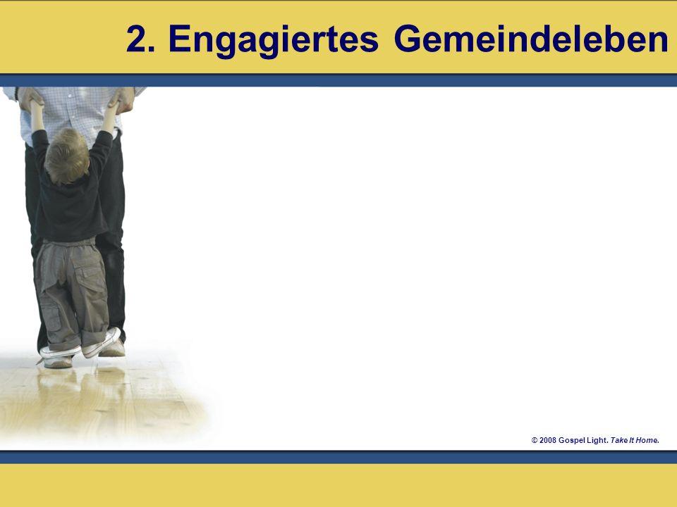 © 2008 Gospel Light. Take It Home. 2. Engagiertes Gemeindeleben