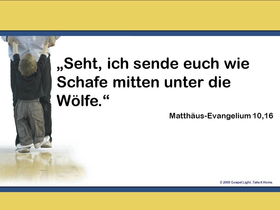 © 2008 Gospel Light. Take It Home. Seht, ich sende euch wie Schafe mitten unter die Wölfe. Matthäus-Evangelium 10,16