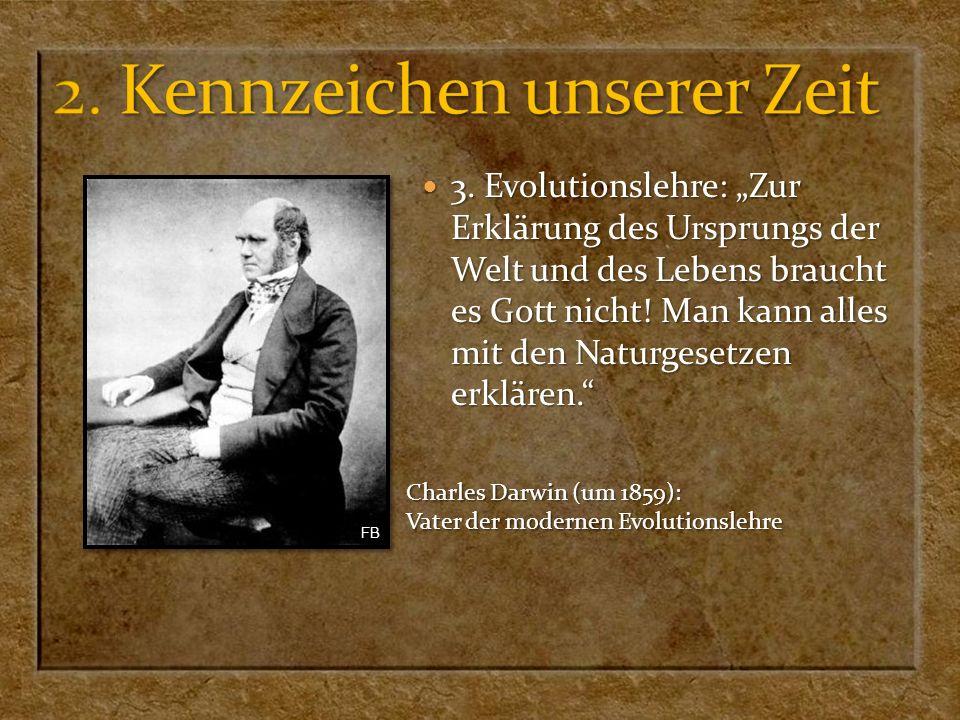 3. Evolutionslehre: Zur Erklärung des Ursprungs der Welt und des Lebens braucht es Gott nicht! Man kann alles mit den Naturgesetzen erklären. 3. Evolu