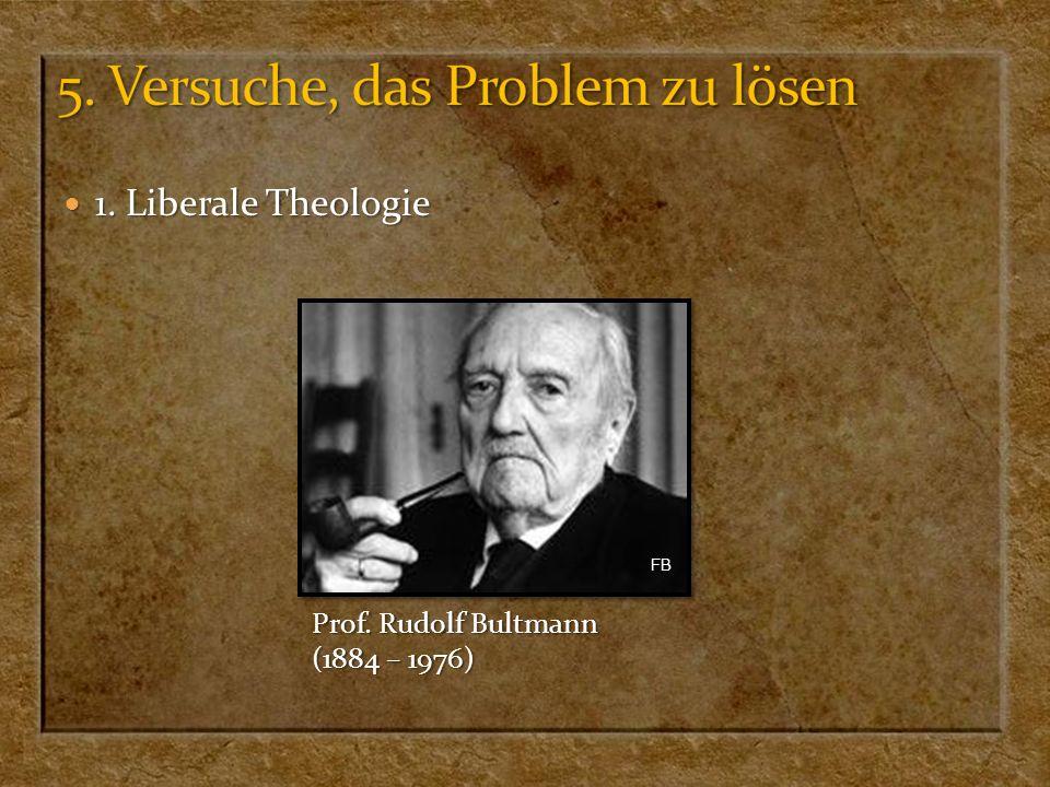 1. Liberale Theologie 1. Liberale Theologie Prof. Rudolf Bultmann (1884 – 1976) FB