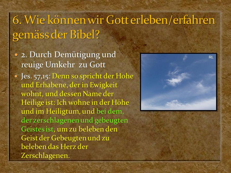 2. Durch Demütigung und reuige Umkehr zu Gott 2. Durch Demütigung und reuige Umkehr zu Gott Jes. 57,15: Denn so spricht der Hohe und Erhabene, der in