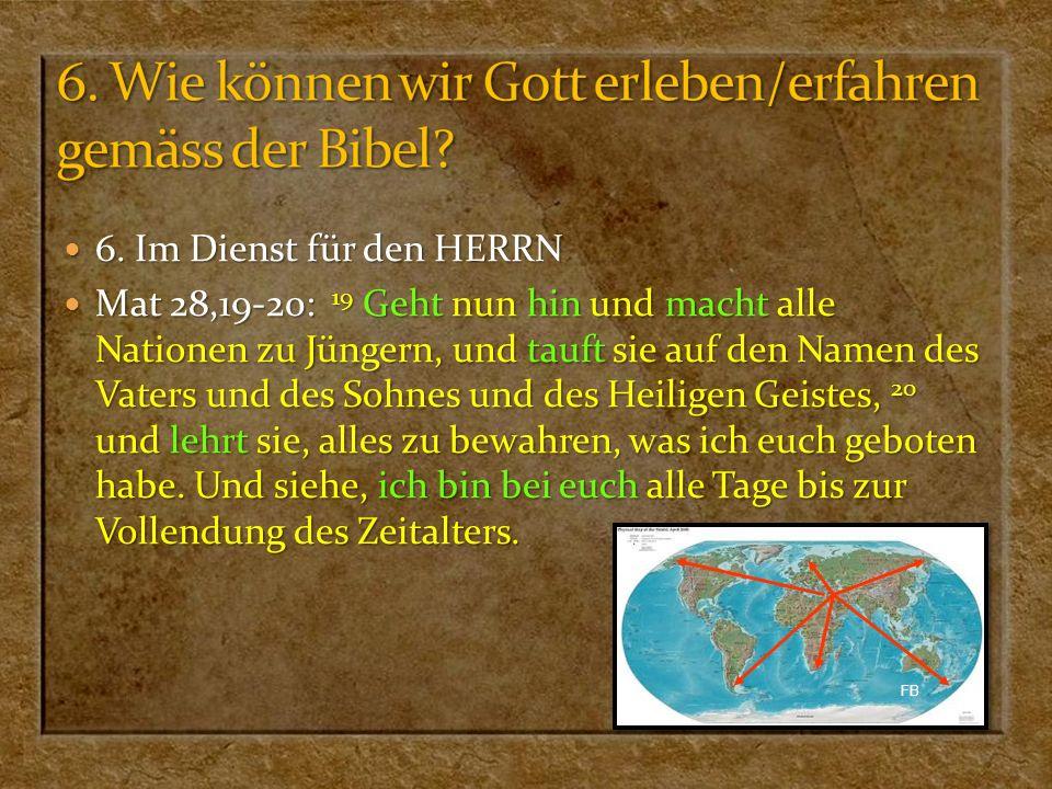 6. Im Dienst für den HERRN 6. Im Dienst für den HERRN Mat 28,19-20: 19 Geht nun hin und macht alle Nationen zu Jüngern, und tauft sie auf den Namen de