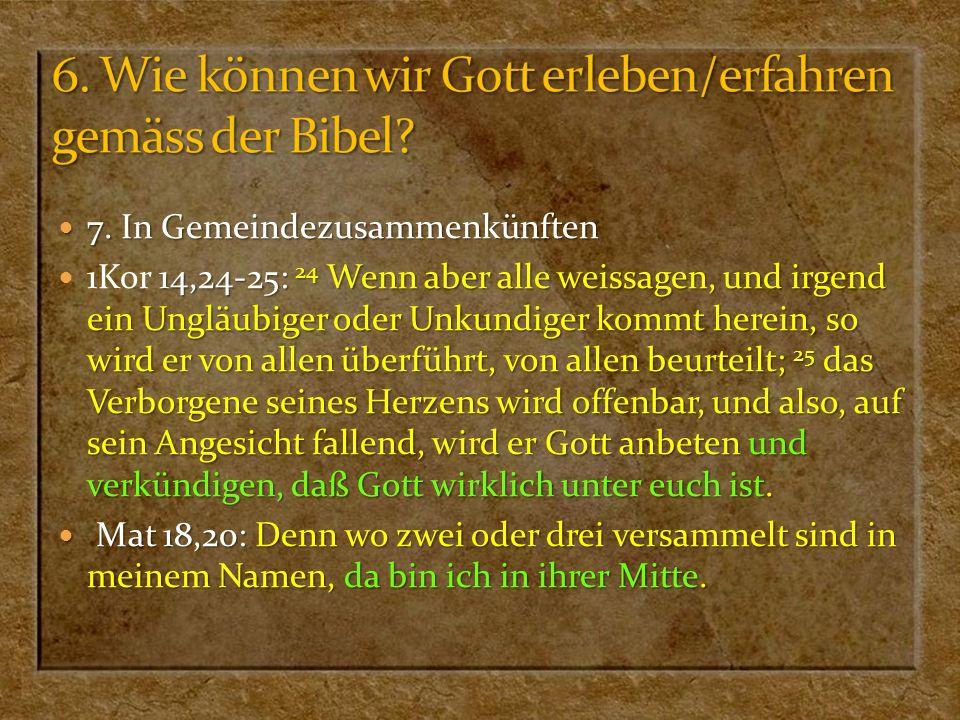 7. In Gemeindezusammenkünften 7. In Gemeindezusammenkünften 14,24-25: 24 Wenn aber alle weissagen, und irgend ein Ungläubiger oder Unkundiger kommt he