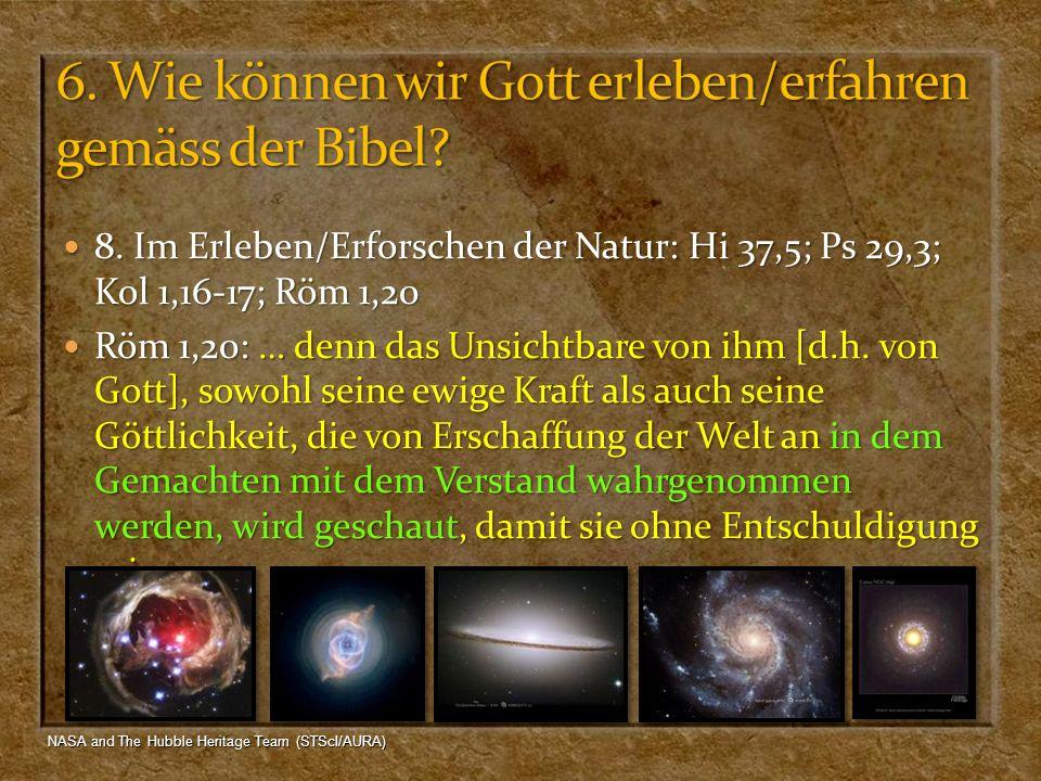 8. Im Erleben/Erforschen der Natur: Hi 37,5; Ps 29,3; Kol 1,16-17; Röm 1,20 8. Im Erleben/Erforschen der Natur: Hi 37,5; Ps 29,3; Kol 1,16-17; Röm 1,2