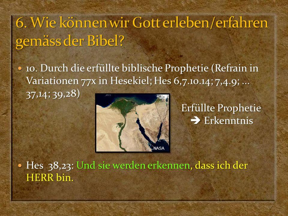 10. Durch die erfüllte biblische Prophetie (Refrain in Variationen 77x in Hesekiel; Hes 6,7.10.14; 7,4.9;... 37,14; 39,28) 10. Durch die erfüllte bibl