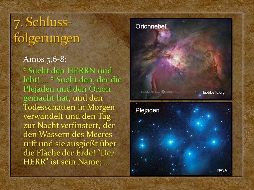 Amos 5,6-8: 6 Sucht den HERRN und lebt!... 8 Sucht den, der die Plejaden und den Orion gemacht hat, und den Todesschatten in Morgen verwandelt und den
