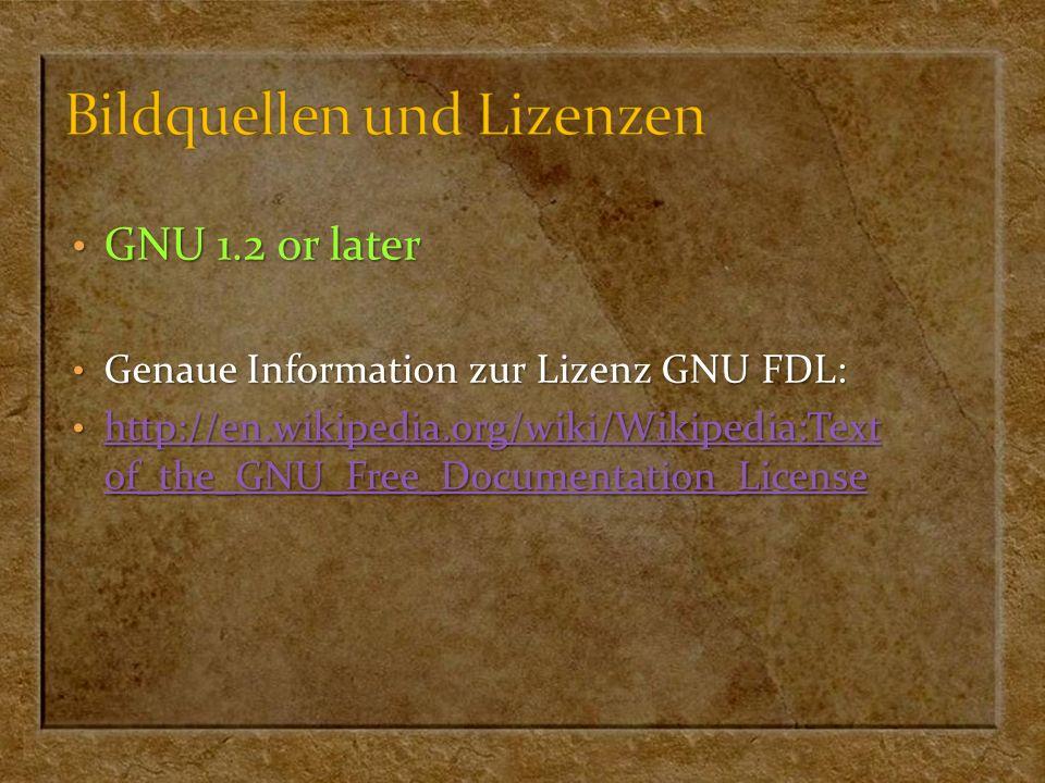 GNU 1.2 or later GNU 1.2 or later Genaue Information zur Lizenz GNU FDL: Genaue Information zur Lizenz GNU FDL: http://en.wikipedia.org/wiki/Wikipedia