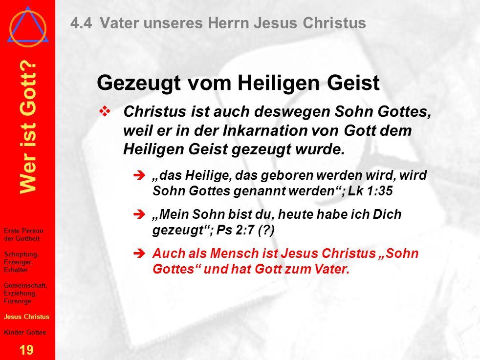 Wer ist Gott? 18 4.4Vater unseres Herrn Jesus Christus Korrektur der Irrlehren Erste Person der Gottheit Schöpfung, Erzeuger, Erhalter Gemeinschaft, E